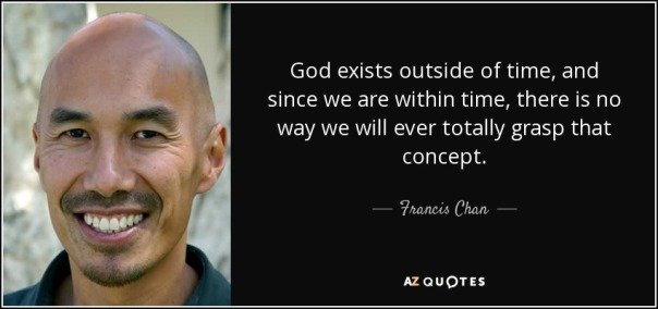 quote-god-exists-outside-of-time-and-since-we-are-within-time-there-is-no-way-we-will-ever-francis-chan-47-81-84